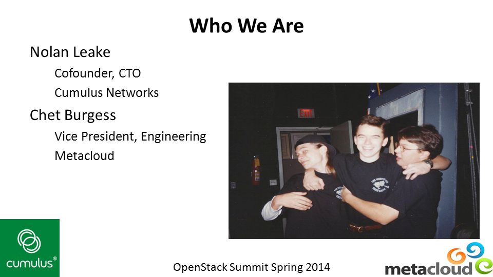 Who We Are Nolan Leake Chet Burgess Cofounder, CTO Cumulus Networks