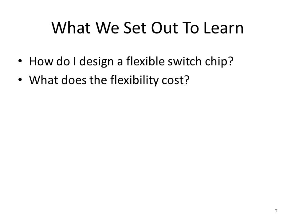 What We Set Out To Learn How do I design a flexible switch chip