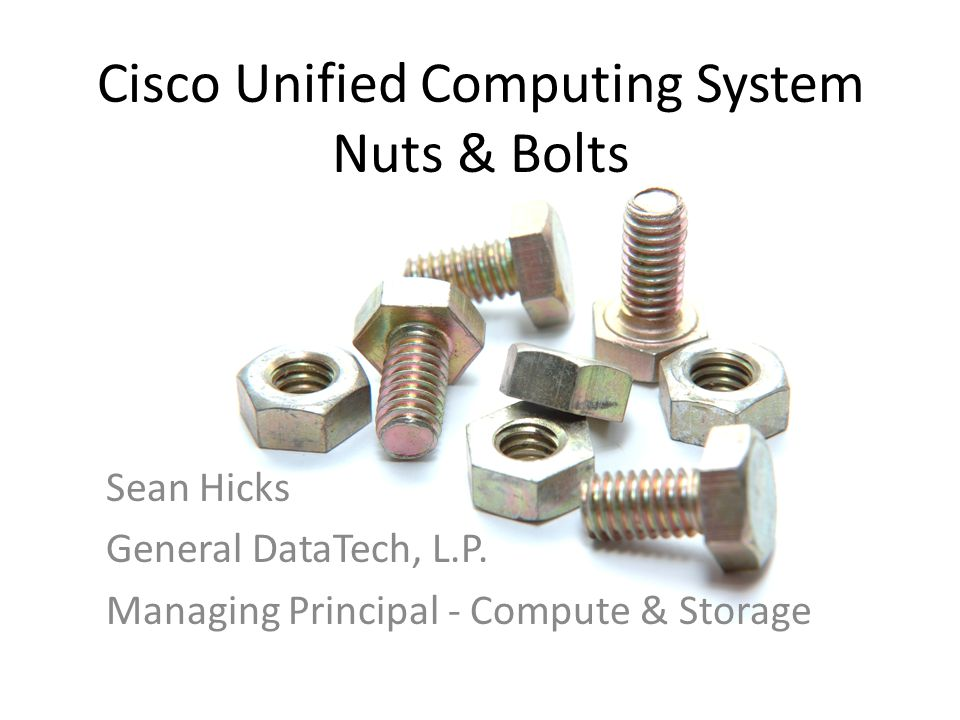 Cisco Unified Computing System Nuts & Bolts