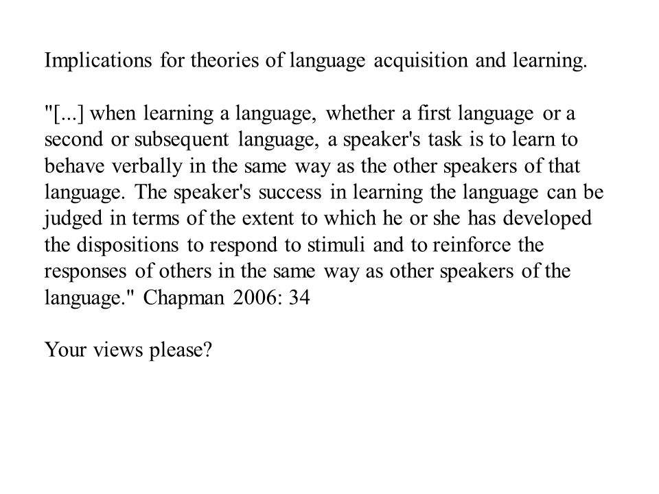 Implications for theories of language acquisition and learning.