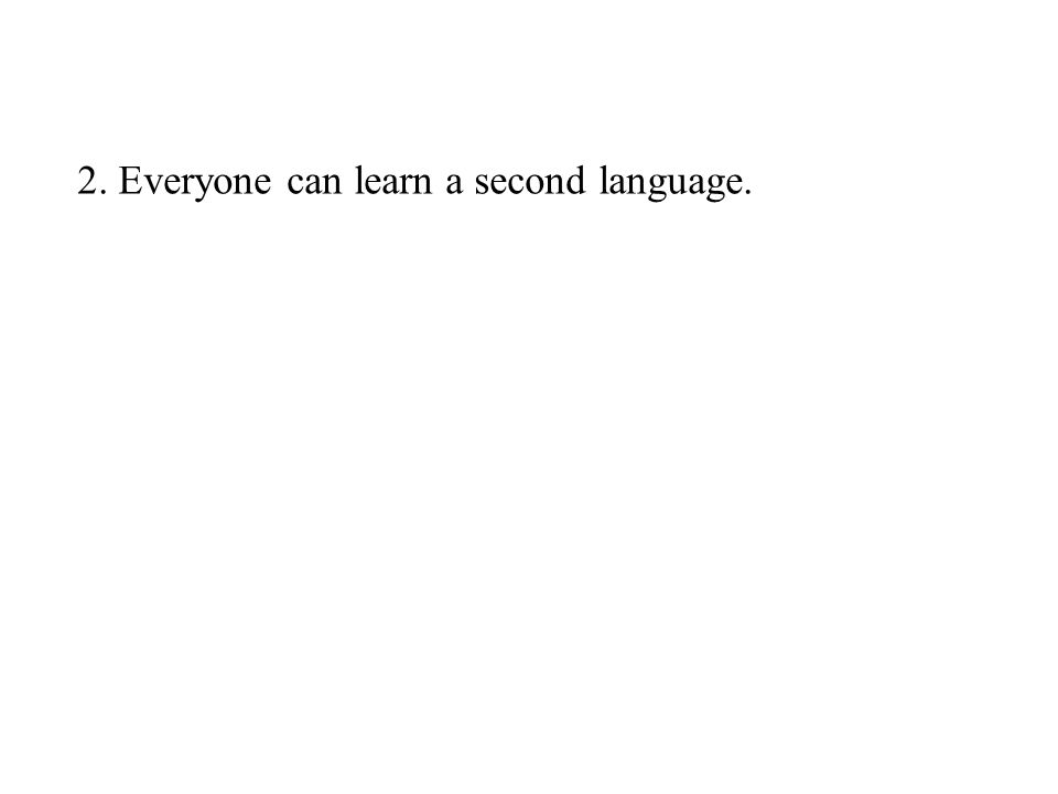 2. Everyone can learn a second language.