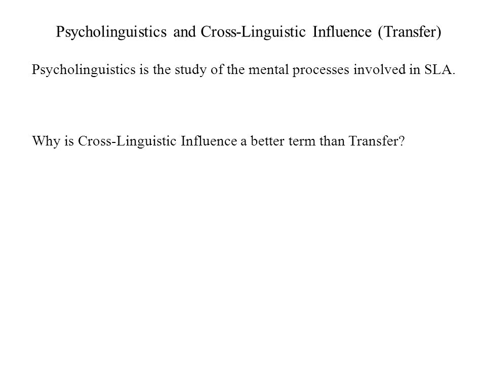 Psycholinguistics and Cross-Linguistic Influence (Transfer)
