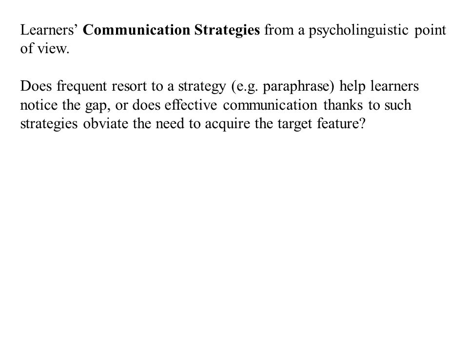 Learners' Communication Strategies from a psycholinguistic point of view.