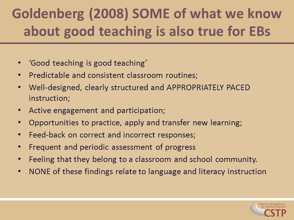 Goldenberg (2008) SOME of what we know about good teaching is also true for EBs
