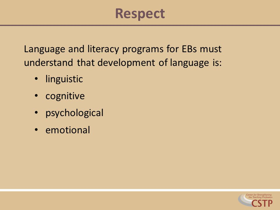 Respect Language and literacy programs for EBs must understand that development of language is: linguistic.