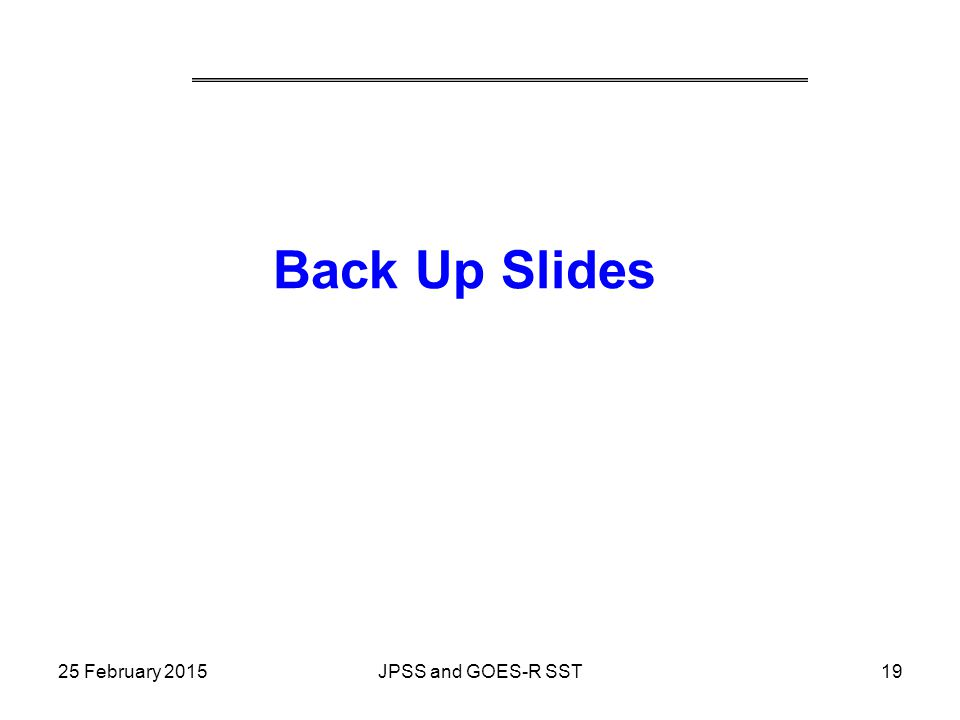 Back Up Slides 25 February 2015 JPSS and GOES-R SST