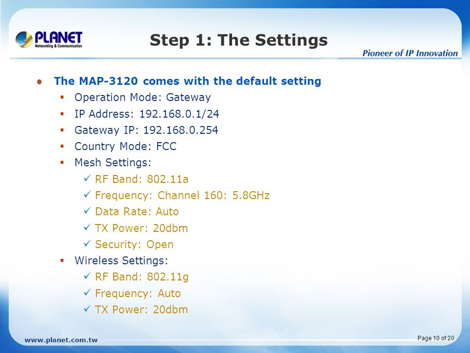 Step 1: The Settings The MAP-3120 comes with the default setting