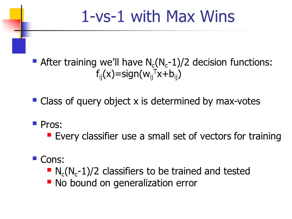 1-vs-1 with Max Wins After training we'll have Nc(Nc-1)/2 decision functions: fij(x)=sign(wijTx+bij)