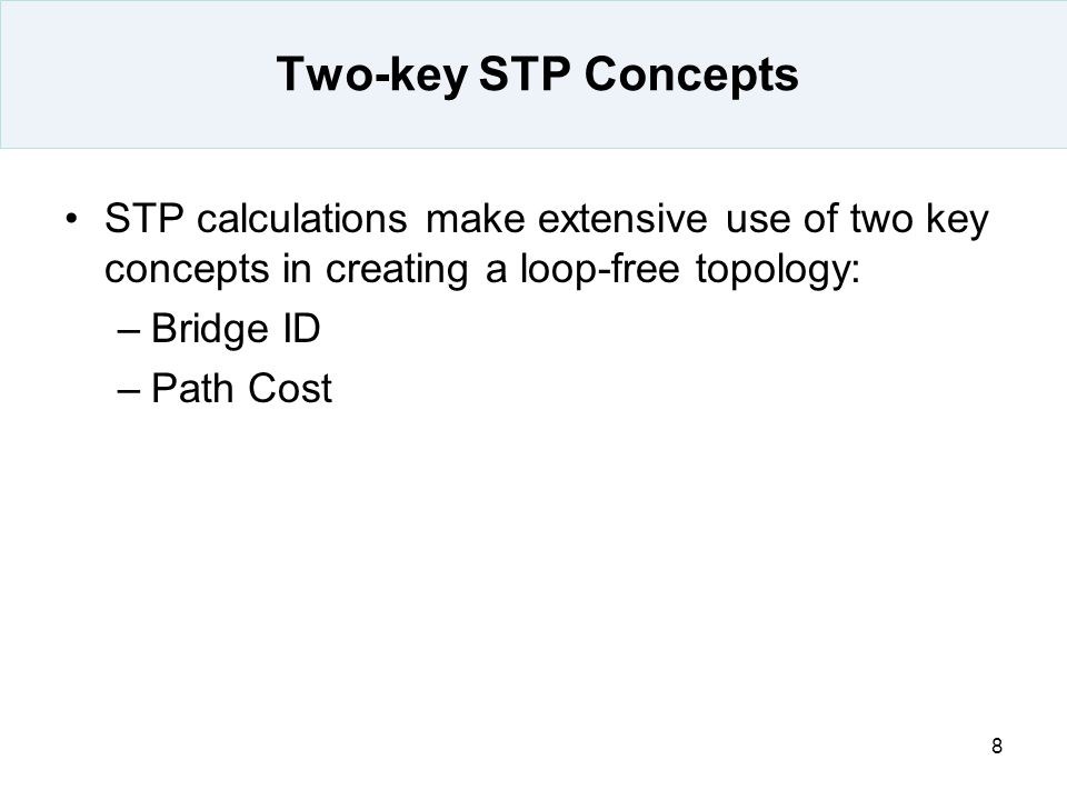 Two-key STP Concepts STP calculations make extensive use of two key concepts in creating a loop-free topology:
