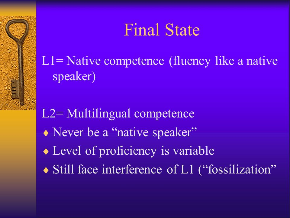 Final State L1= Native competence (fluency like a native speaker)