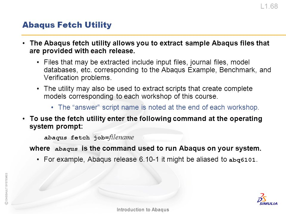 Abaqus Fetch Utility The Abaqus fetch utility allows you to extract sample Abaqus files that are provided with each release.