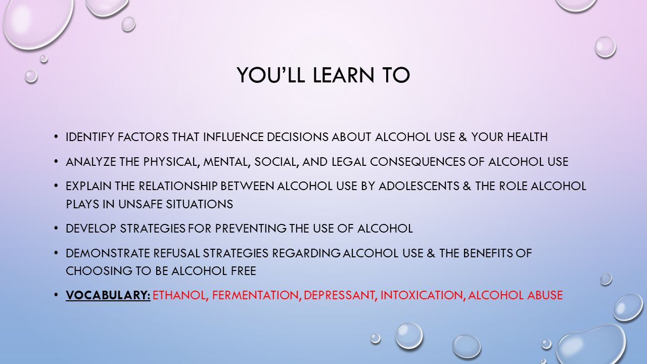 You'll Learn to Identify factors that influence decisions about alcohol use & your health.