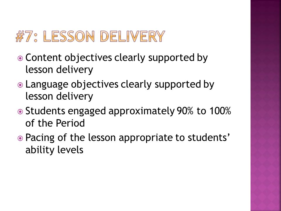 #7: Lesson Delivery Content objectives clearly supported by lesson delivery. Language objectives clearly supported by lesson delivery.