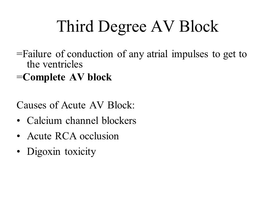 Third Degree AV Block =Failure of conduction of any atrial impulses to get to the ventricles. =Complete AV block.