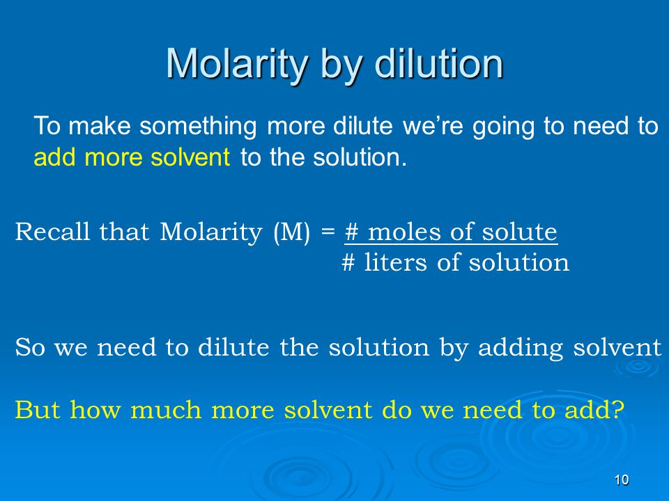 Molarity by dilution To make something more dilute we're going to need to. add more solvent to the solution.