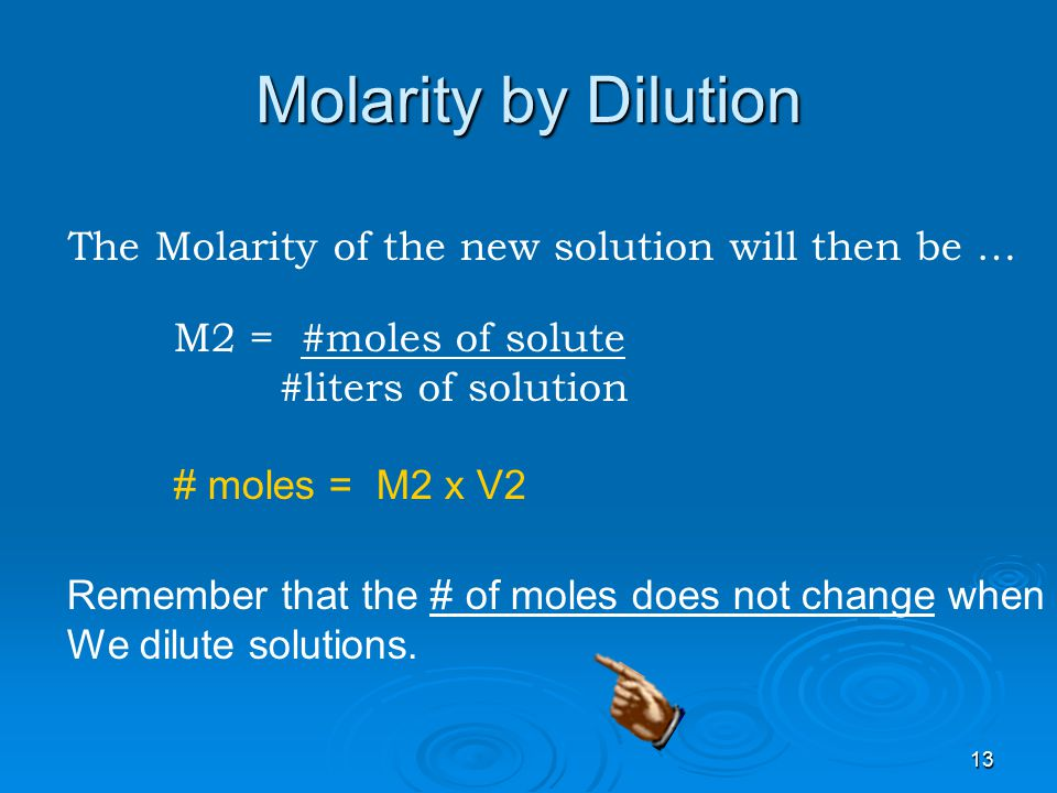 Molarity by Dilution The Molarity of the new solution will then be …