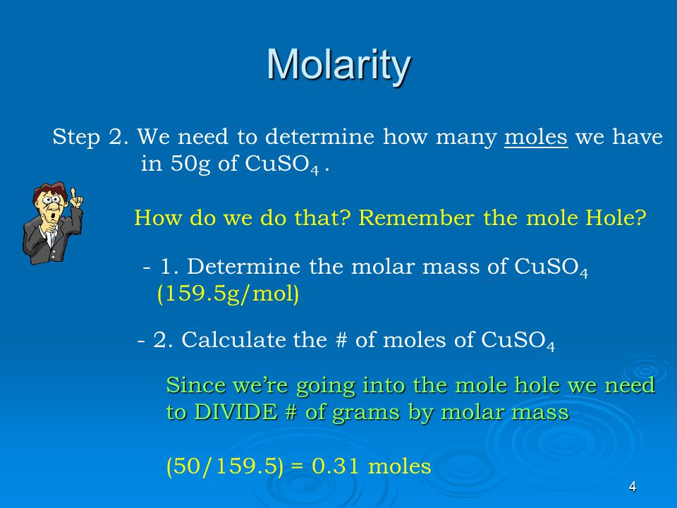 Molarity Step 2. We need to determine how many moles we have