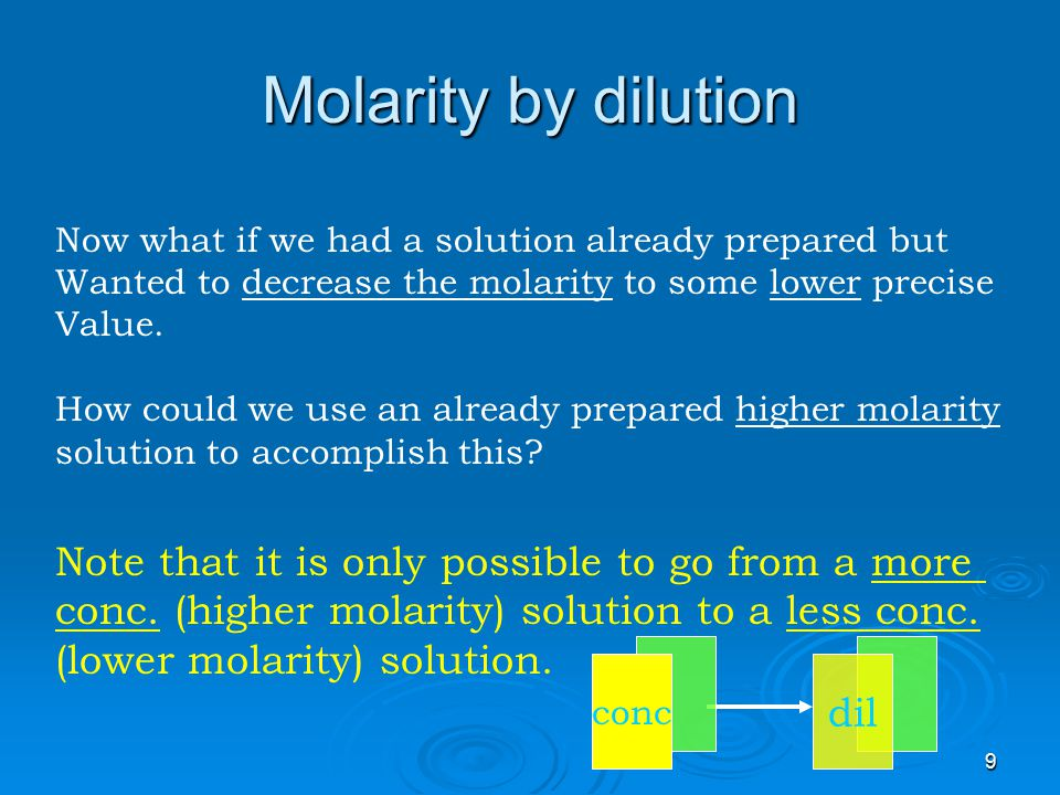 Molarity by dilution Note that it is only possible to go from a more