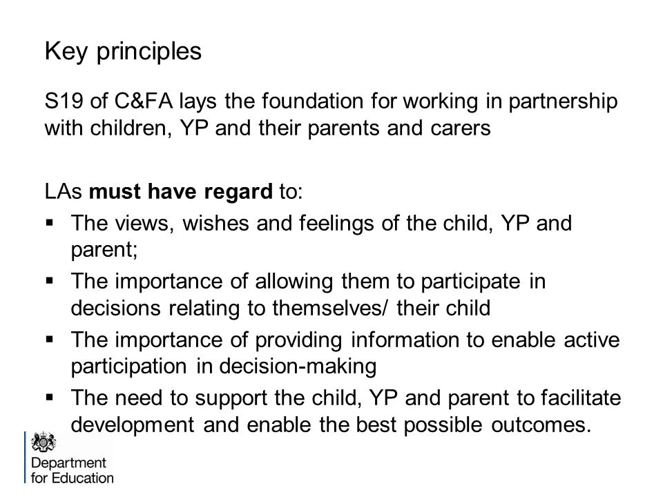 Key principles S19 of C&FA lays the foundation for working in partnership with children, YP and their parents and carers.