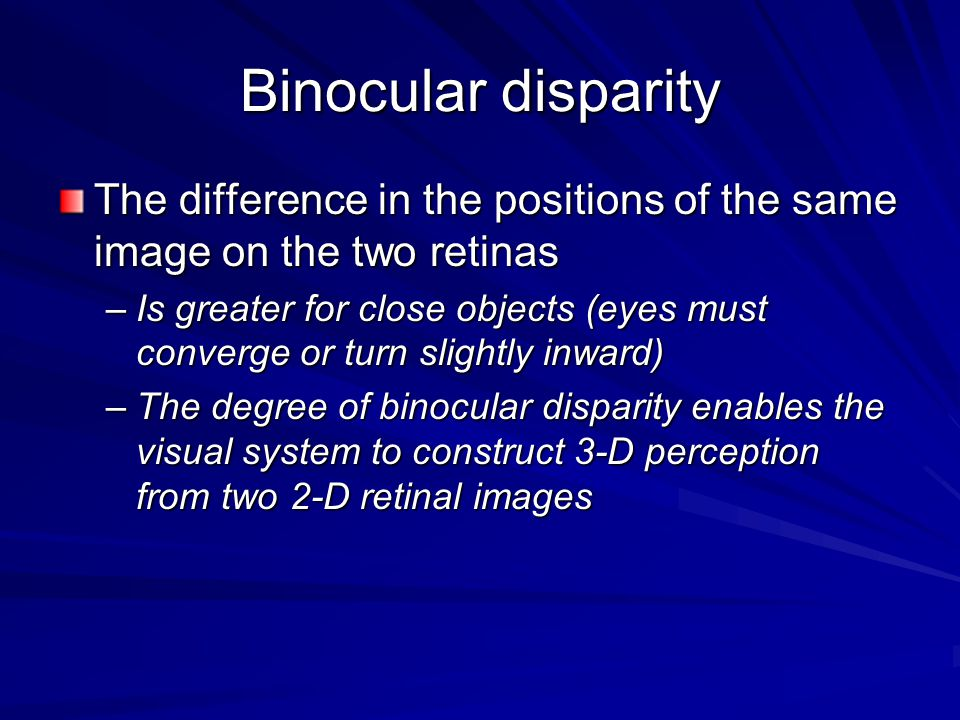 Binocular disparity The difference in the positions of the same image on the two retinas.