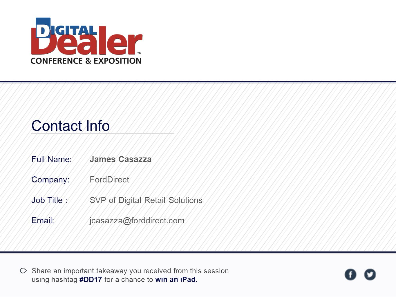 Contact Info Full Name: Company: Job Title :   James Casazza. FordDirect. SVP of Digital Retail Solutions.