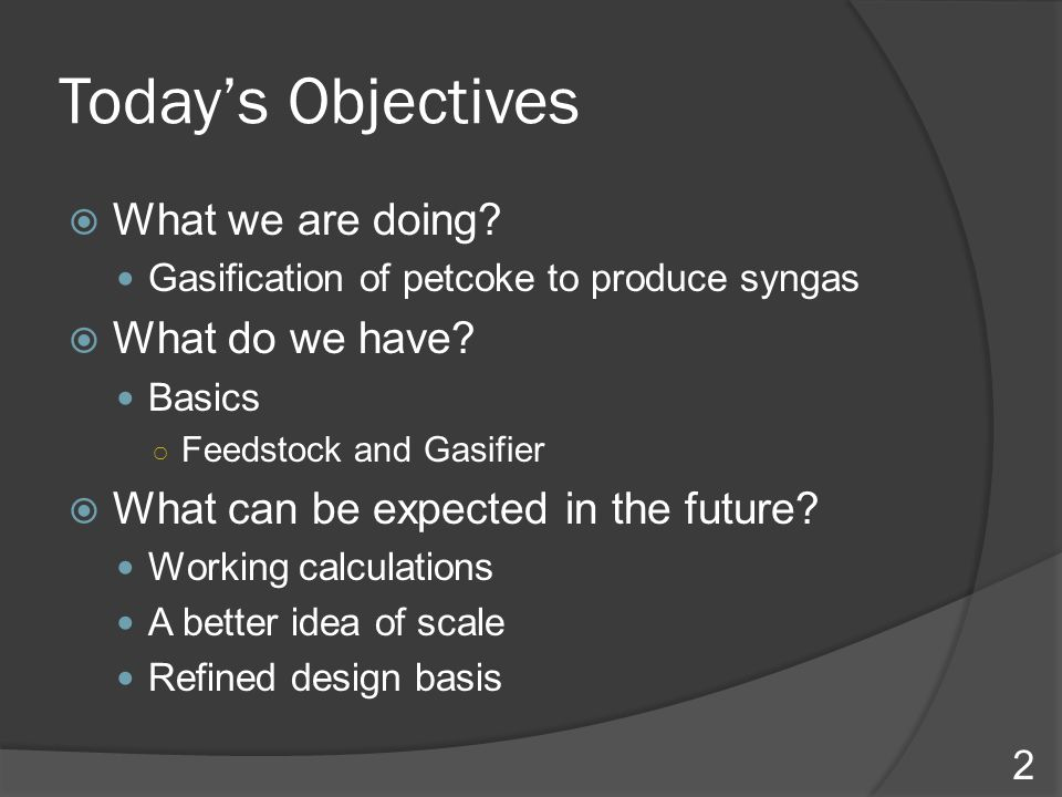 Today's Objectives What we are doing What do we have
