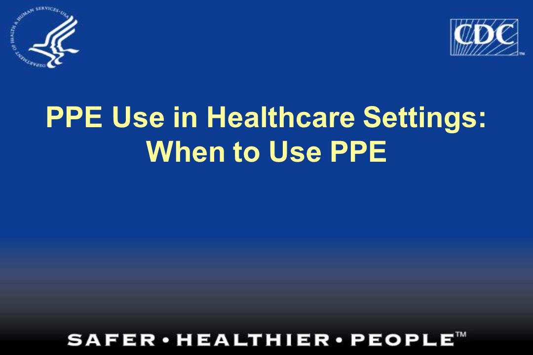 PPE Use in Healthcare Settings: When to Use PPE