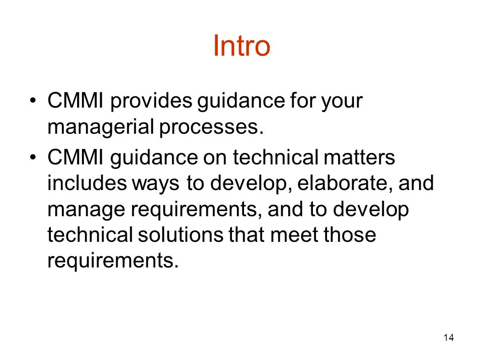 Intro CMMI provides guidance for your managerial processes.