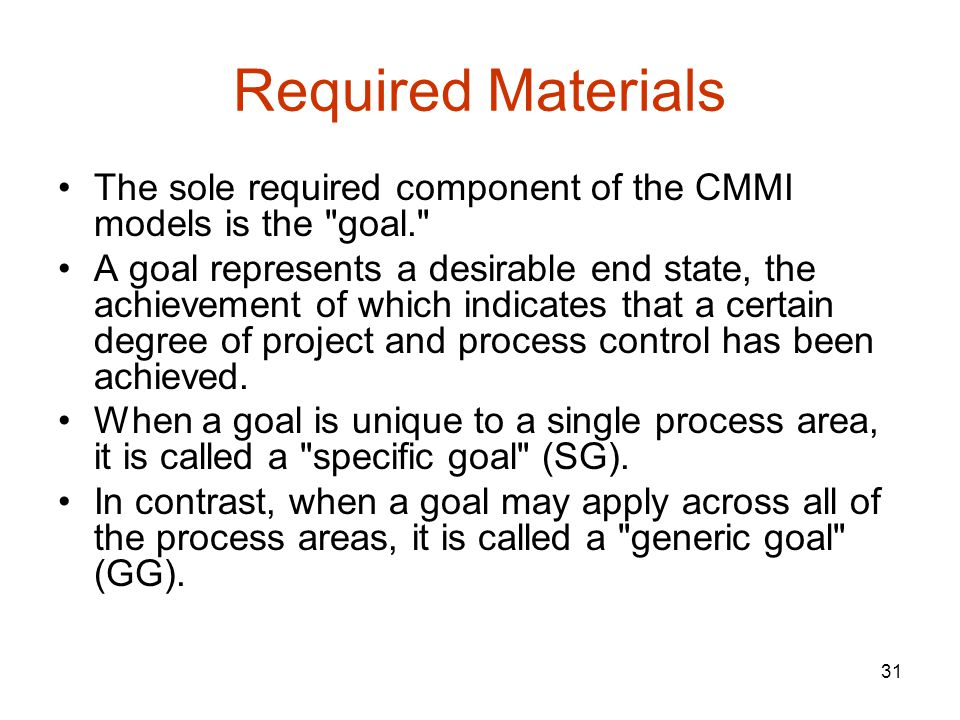 Required Materials The sole required component of the CMMI models is the goal.