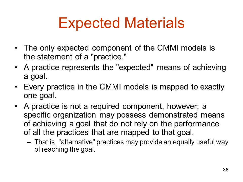 Expected Materials The only expected component of the CMMI models is the statement of a practice.