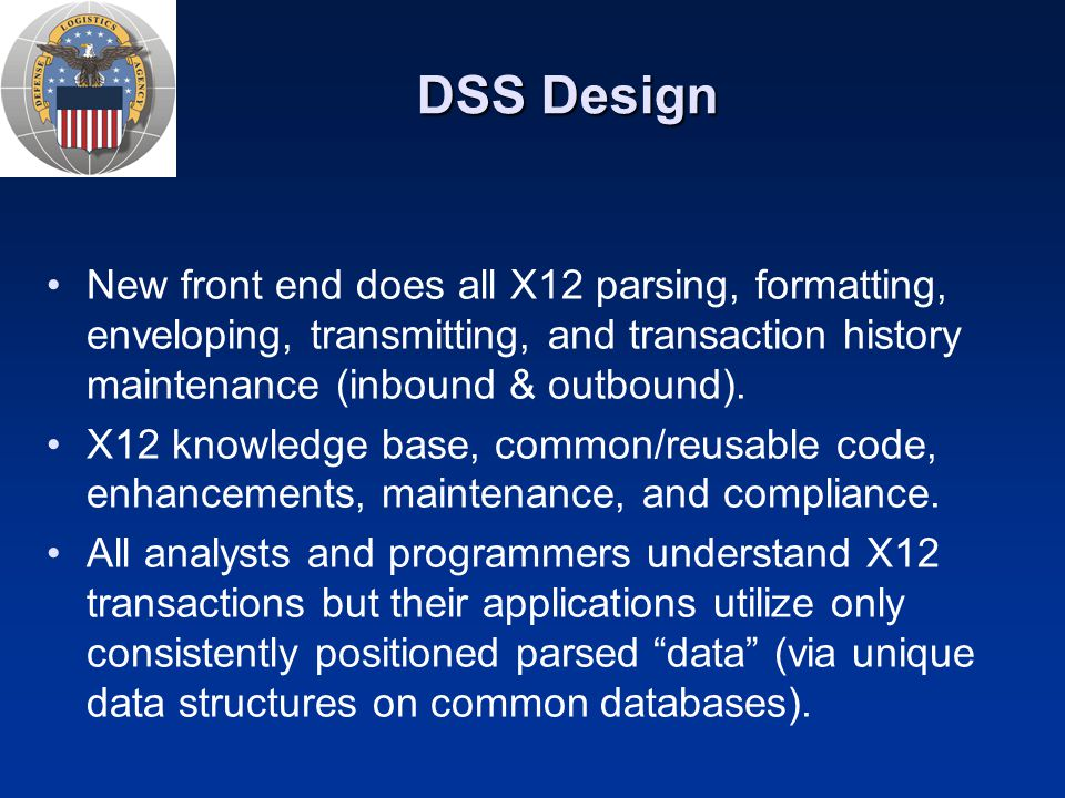 DSS Design New front end does all X12 parsing, formatting, enveloping, transmitting, and transaction history maintenance (inbound & outbound).