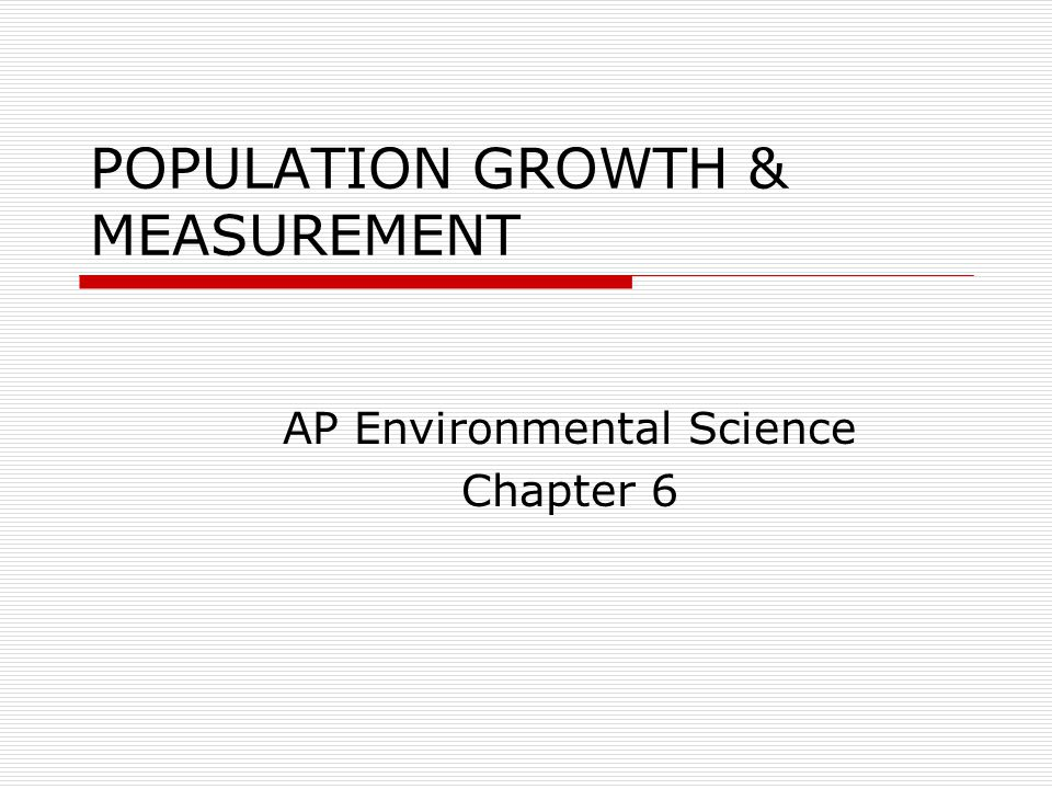 POPULATION GROWTH & MEASUREMENT