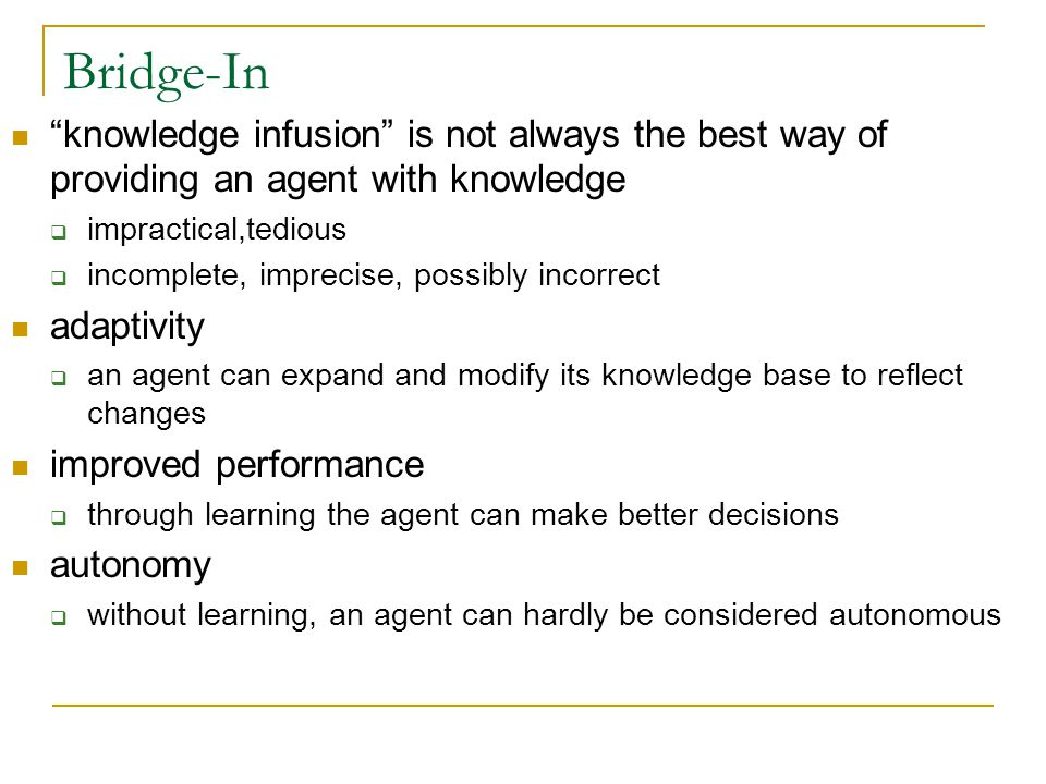 Bridge-In knowledge infusion is not always the best way of providing an agent with knowledge. impractical,tedious.