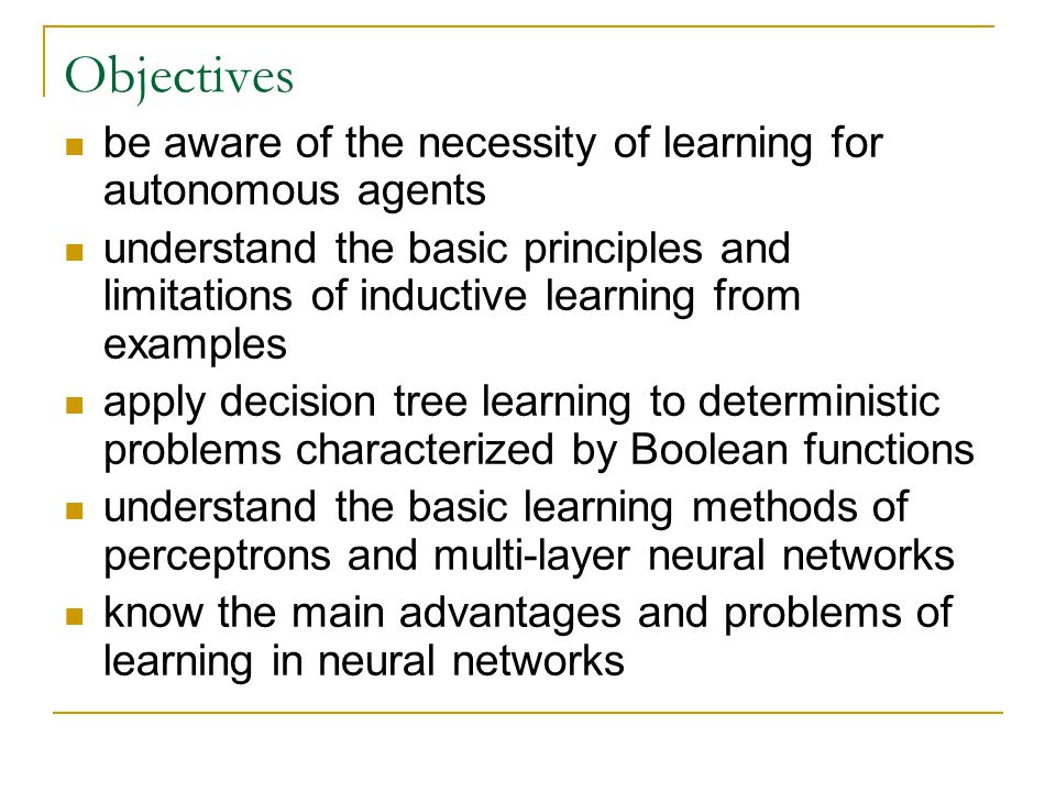 Objectives be aware of the necessity of learning for autonomous agents