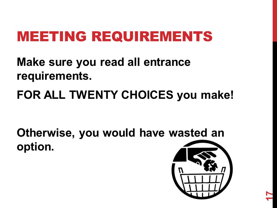 MEETING REQUIREMENTS Make sure you read all entrance requirements.