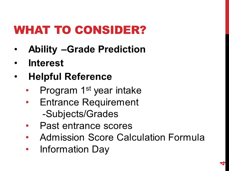 WHAT TO CONSIDER Ability –Grade Prediction Interest Helpful Reference