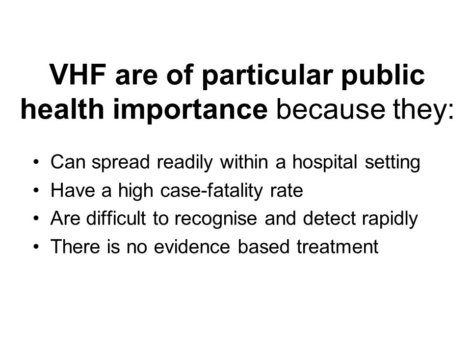 VHF are of particular public health importance because they: