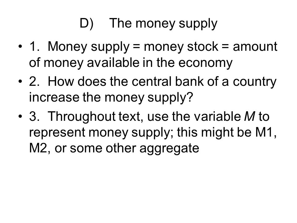 D) The money supply 1. Money supply = money stock = amount of money available in the economy.