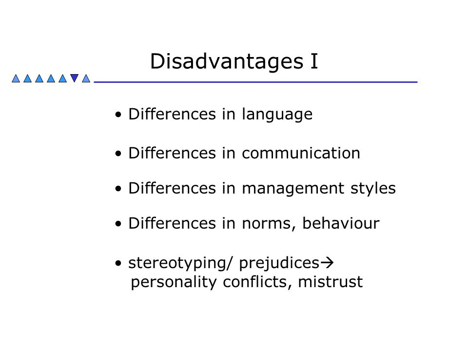 Disadvantages I Differences in language Differences in communication