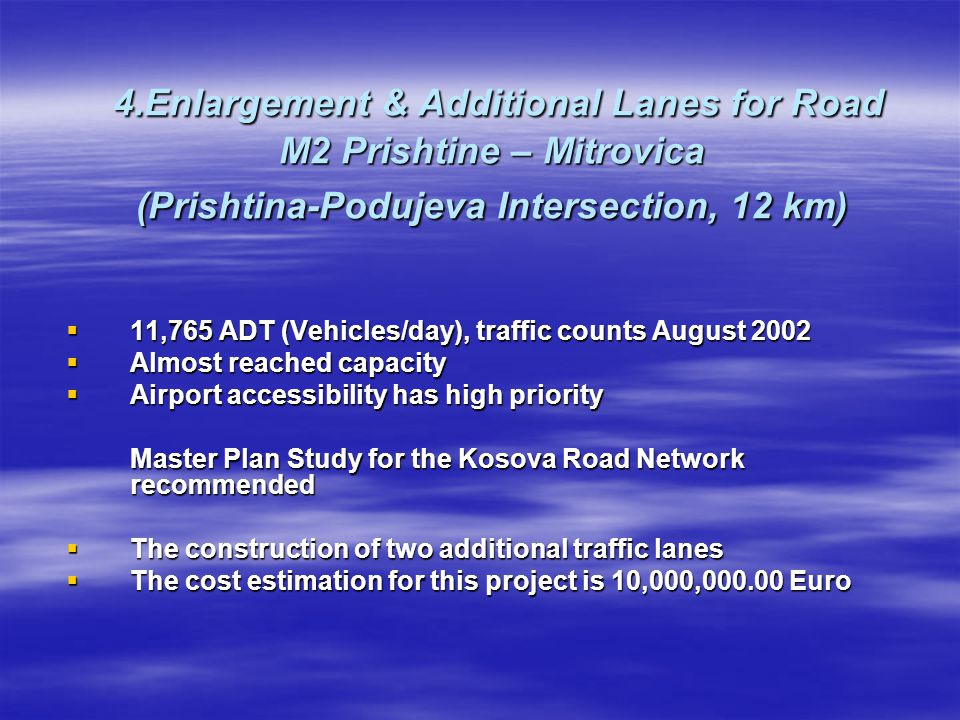 4.Enlargement & Additional Lanes for Road M2 Prishtine – Mitrovica (Prishtina-Podujeva Intersection, 12 km)