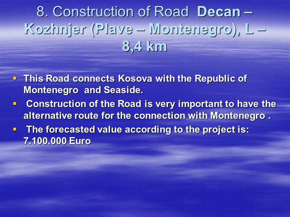 8. Construction of Road Decan – Kozhnjer (Plave – Montenegro), L – 8,4 km