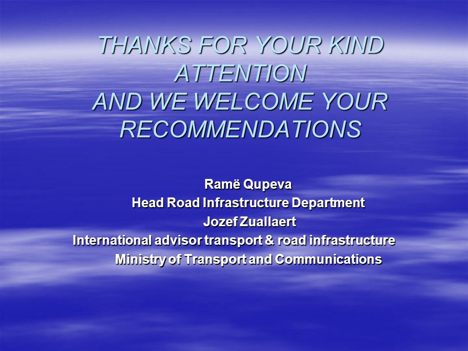 THANKS FOR YOUR KIND ATTENTION AND WE WELCOME YOUR RECOMMENDATIONS