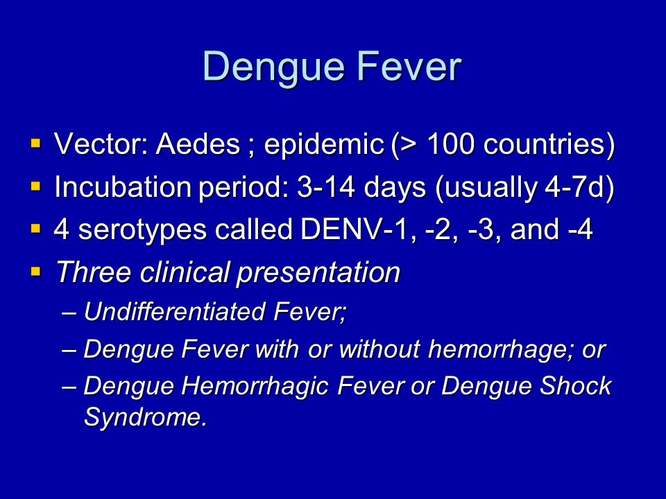 Dengue Fever Vector: Aedes ; epidemic (> 100 countries)