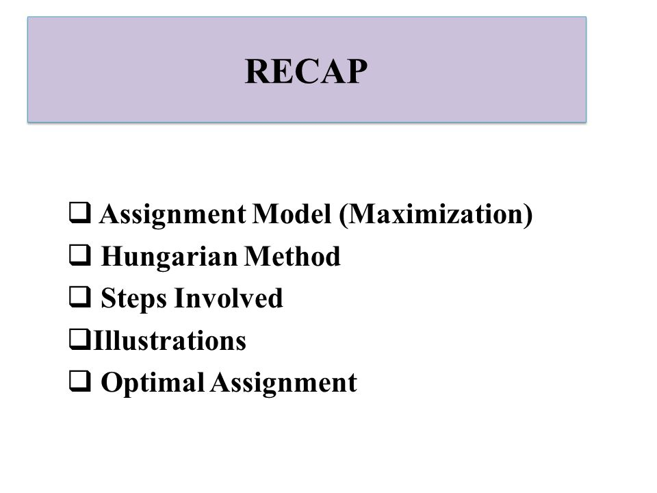 RECAP Assignment Model (Maximization) Hungarian Method Steps Involved