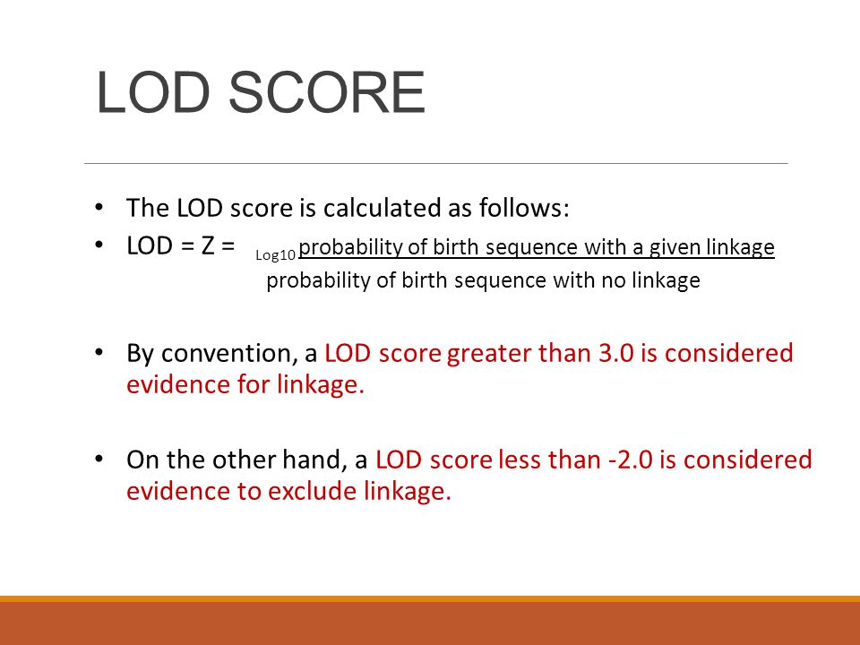 LOD SCORE The LOD score is calculated as follows: