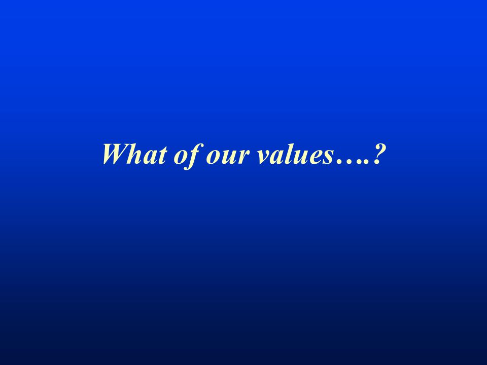 What of our values….