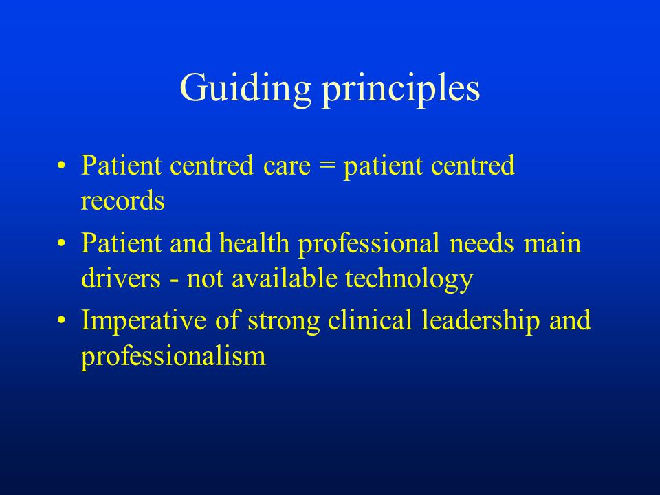 Guiding principles Patient centred care = patient centred records