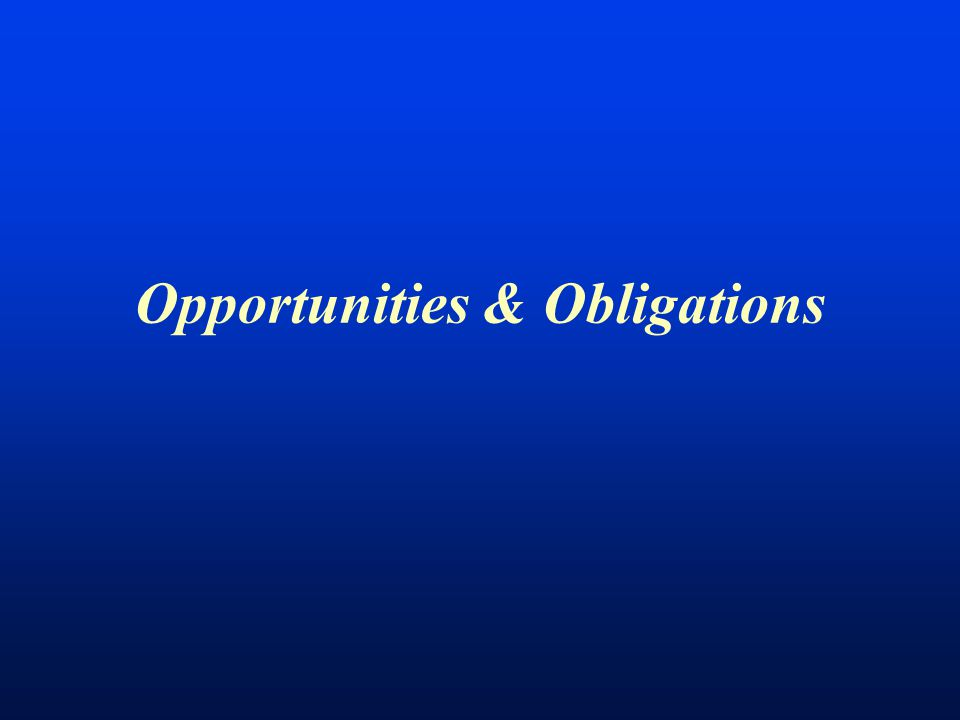 Opportunities & Obligations
