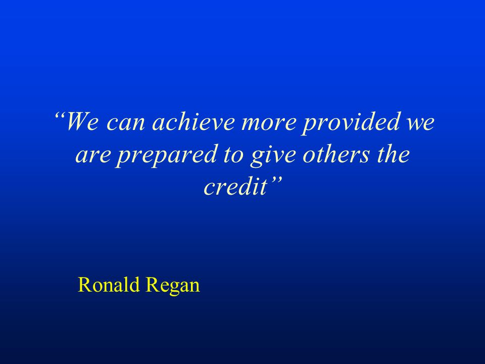 We can achieve more provided we are prepared to give others the credit