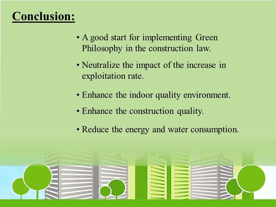 Conclusion: A good start for implementing Green Philosophy in the construction law. Neutralize the impact of the increase in exploitation rate.